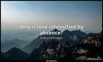 Why is love intensified by absence? Audrey Niffenegger