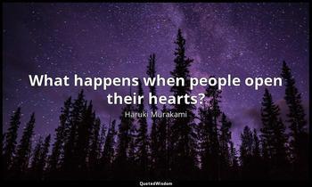 What happens when people open their hearts? Haruki Murakami
