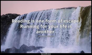 Reading is one form of escape. Running for your life is another. Lemony Snicket