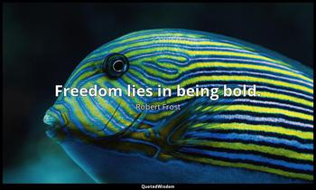 Freedom lies in being bold. Robert Frost
