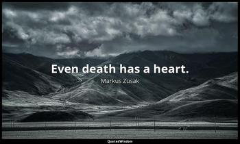 Even death has a heart. Markus Zusak