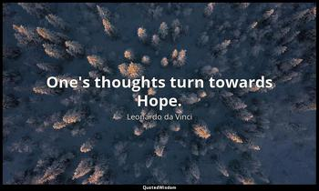 One's thoughts turn towards Hope. Leonardo da Vinci