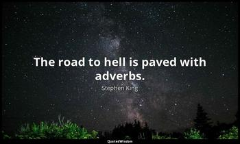 The road to hell is paved with adverbs. Stephen King