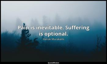Pain is inevitable. Suffering is optional. Haruki Murakami