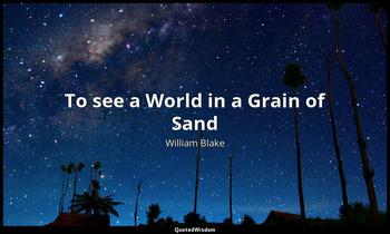 To see a World in a Grain of Sand William Blake