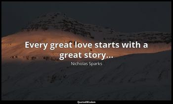 Every great love starts with a great story... Nicholas Sparks