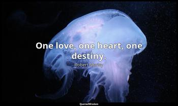 One love, one heart, one destiny. Robert Marley