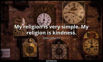 My religion is very simple. My religion is kindness. Dalai Lama XIV