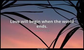 Love will begin when the world ends. Aleksandr Dugin