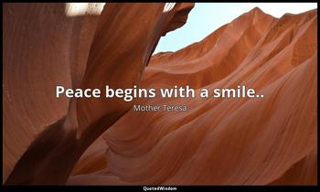 Peace begins with a smile.. Mother Teresa