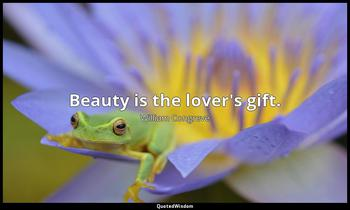 Beauty is the lover's gift. William Congreve