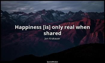 Happiness [is] only real when shared Jon Krakauer