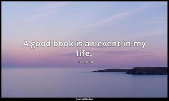 A good book is an event in my life. Stendhal