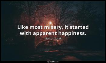 Like most misery, it started with apparent happiness. Markus Zusak
