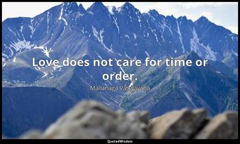 Love does not care for time or order. Mallanaga Vātsyāyana
