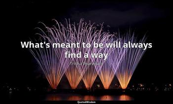 What's meant to be will always find a way Trisha Yearwood