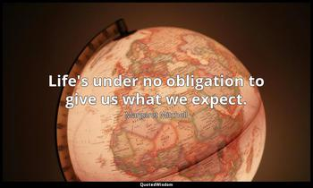 Life's under no obligation to give us what we expect. Margaret Mitchell