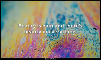 Beauty is pain and there's beauty in everything. Alessia Cara