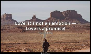 Love, it's not an emotion — Love is a promise! Steven Moffat