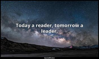 Today a reader, tomorrow a leader. Margaret Fuller